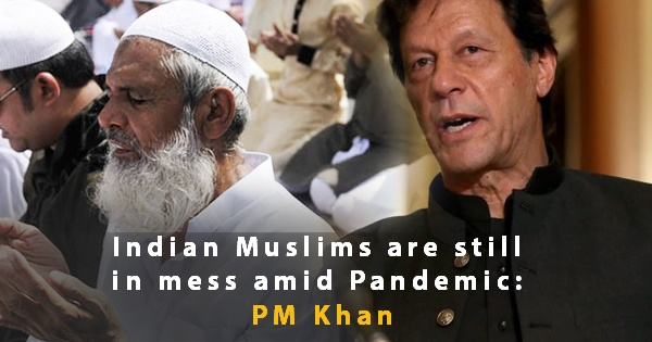 Indian-Muslims-are-still-in-mess-amid-Pandemic-PM-Khan